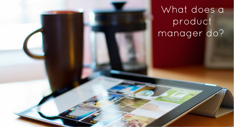 What does a Product Manager do? Original Image @ https://flic.kr/p/9zyBKB