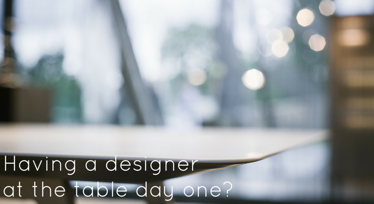 Having a designer at the table day one? - Original Image @ https://flic.kr/p/niwNjy